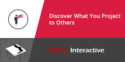 DISCOVER WHAT YOU PROJECT TO OTHERS